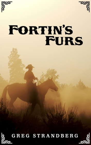 Fortin's Furs - Mountain Man Series, #7 ebook by Greg Strandberg
