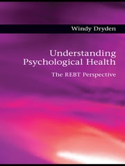 Understanding Psychological Health - The REBT Perspective ebook by Windy Dryden