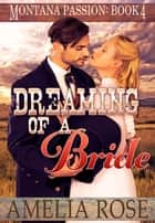 Dreaming of a Bride (Montana Passion, Book 4) ebook by Amelia Rose