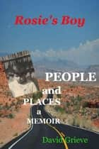 Rosies Boy: People and Places ebook by David Grieve