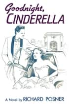 Goodnight, Cinderella ebook by Richard Posner