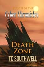 The Cyber Chronicles Book II: Death Zone ebook by T C Southwell