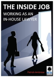 The Inside Job: Working as an In-house Lawyer ebook by Patrick Ambrose