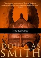 The Last Ride ebook by Douglas Smith