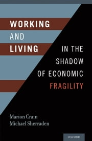 Working and Living in the Shadow of Economic Fragility ebook by Marion Crain,Michael Sherraden