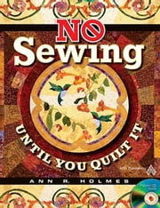 eBook No Sewing Until You Quilt It ebook by Holmes, Ann