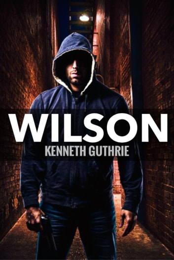 Wilson (Wilson Jack Series, Book 1) eBook by Kenneth Guthrie