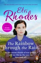 The Rainbow Through The Rain - A moving, heart-warming and uplifting story of love and loyalty that you'll never forget ebook by Elvi Rhodes