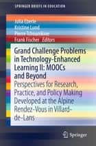 Grand Challenge Problems in Technology-Enhanced Learning II: MOOCs and Beyond - Perspectives for Research, Practice, and Policy Making Developed at the Alpine Rendez-Vous in Villard-de-Lans ebook by Frank Fischer, Pierre Tchounikine, Julia Eberle,...