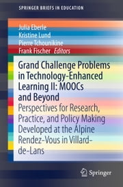 Grand Challenge Problems in Technology-Enhanced Learning II: MOOCs and Beyond - Perspectives for Research, Practice, and Policy Making Developed at the Alpine Rendez-Vous in Villard-de-Lans ebook by Julia Eberle,Kristine Lund,Pierre Tchounikine,Frank Fischer