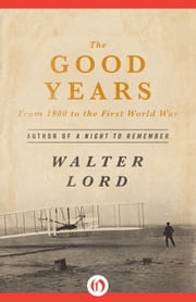 The Good Years - From 1900 to the First World War ebook by Walter Lord