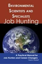 Environmental Scientists and Specialists: Job Hunting - A Practical Manual for Job-Hunters and Career Changers ebook by Stephen Gladwell