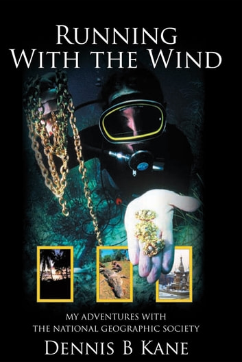 Running with the Wind - My Adventures with The National Geographic Society ebook by Dennis B Kane