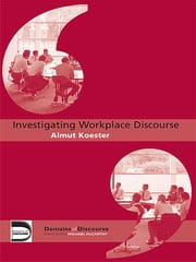 Investigating Workplace Discourse ebook by Almut Koester