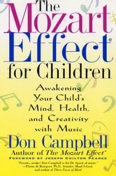 The Mozart Effect for Children - Awakening Your Child's Mind, Health, and Creativity with Music ebook by Don Campbell