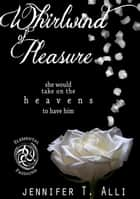 Whirlwind of Pleasure ebook by Jennifer T. Alli