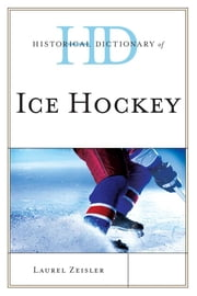 Historical Dictionary of Ice Hockey ebook by Laurel Zeisler