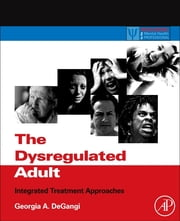 The Dysregulated Adult - Integrated Treatment Approaches ebook by Georgia A. DeGangi