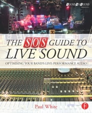 The SOS Guide to Live Sound - Optimising Your Band's Live-Performance Audio ebook by Paul White