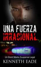 Una fuerza irracional ebook by Kenneth Eade