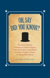 Oh, Say Did You Know? - The Secret History of America's Famous Figures, Fads, Innovations & Emblems ebook by Fred Dubose