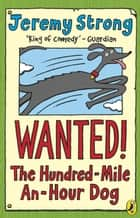 Wanted! The Hundred-Mile-An-Hour Dog ebook by Jeremy Strong