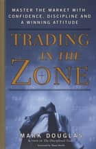 Trading in the Zone - Master the Market with Confidence, Discipline, and a Winning Attitude ebook by Mark Douglas