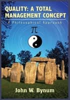 Quality: a Total Management Concept - A Philosophical Approach ebook by John W. Bynum