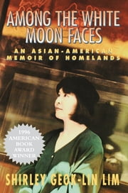 Among the White Moon Faces - An Asian-American Memoir of Homelands ebook by Shirley Geok-lin Lim
