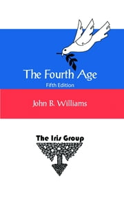 The Fourth Age: Fifth Edition ebook by John B Williams