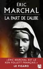 La part de l'aube ebook by Éric Marchal
