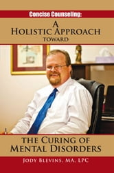Concise Counseling: A Holistic Approach toward the Curing of Mental Disorders ebook by MA, LPC Jody Blevins