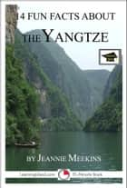 14 Fun Facts About the Yangtze: Educational Version ebook by Jeannie Meekins