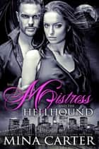 The Mistress and the Hellhound ebook by Mina Carter