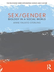 Sex/Gender - Biology in a Social World ebook by Anne Fausto-Sterling
