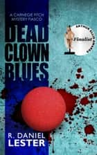 Dead Clown Blues ebook by R. Daniel Lester