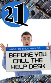 21 Things to Know and Do Before You Call the Help Desk ebook by Robert Lee Scott