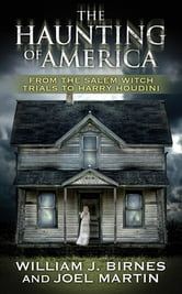 The Haunting of America - From the Salem Witch Trials to Harry Houdini ebook by Joel Martin,William J. Birnes