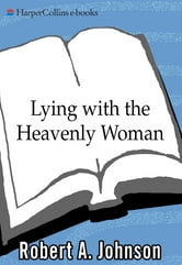 Lying with the Heavenly Woman ebook by Robert A. Johnson