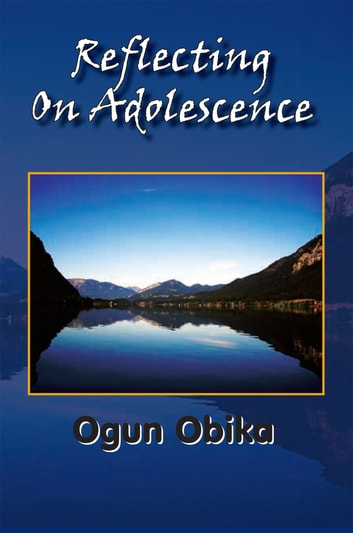 Reflecting on Adolescence ebook by Ogun Obika