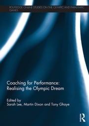 Coaching for Performance: Realising the Olympic Dream ebook by Sarah Lee,Martin Dixon,Tony Ghaye