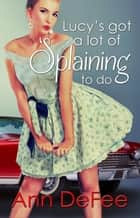 Lucy's Got a Lot of 'Splaining to Do ebook by Ann DeFee