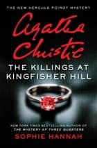 The Killings at Kingfisher Hill - The New Hercule Poirot Mystery ebook by Sophie Hannah