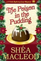 The Poison in the Pudding - A Humorous Holiday Cozy Mystery ebook by Shéa MacLeod