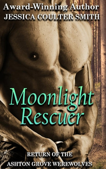 Moonlight Rescuer - Return of the Ashton Grove Werewolves, #2 ebook by Jessica Coulter Smith