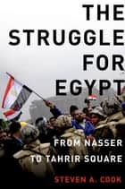The Struggle for Egypt - From Nasser to Tahrir Square ebook by Steven A. Cook