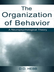 The Organization of Behavior - A Neuropsychological Theory ebook by D.O. Hebb
