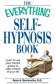 The Everything Self-Hypnosis Book: Learn to use your mental power to take control of your life ebook by Rene A Bastaracherican