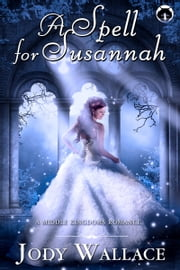 A Spell for Susannah: A Middle Kingdoms Fairy Tale Romance ebook by Jody Wallace