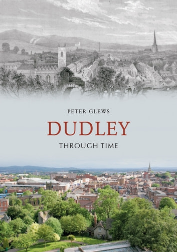 Dudley Through Time ebook by Peter Glews